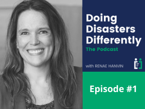 Episode #1: No time better than now to do disasters differently!